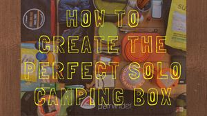 How To Create The Perfect Solo Camping Box