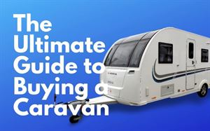 The Ultimate Guide to Buying a Caravan
