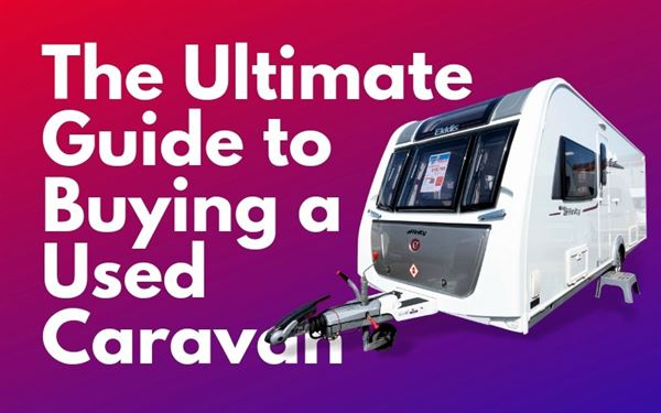Buying a used caravan: The Ultimate Guide